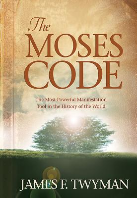 The Moses Code: The Most Powerful Manifestation Tool in the History of the World Cover Image