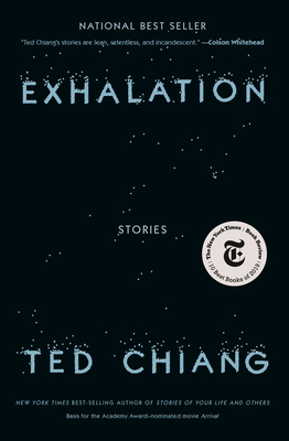 Exhalation: Stories Ted Chiang, Knopf, $25.95,