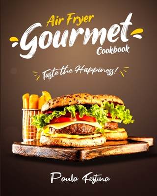 Air Fryer Gourmet Cookbook: Taste the Happiness! Cover Image