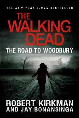 The Walking Dead: The Road to Woodbury (Paperback) By Robert Kirkman, Jay Bonansinga