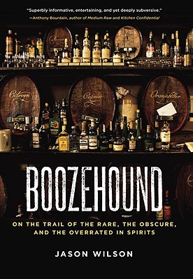 Boozehound: On the Trail of the Rare, the Obscure, and the Overrated in Spirits Cover Image