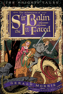 The Adventures of Sir Balin the Ill-Fated (The Knights' Tales Series #4) Cover Image