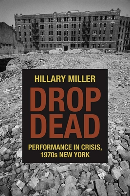 Drop Dead: Performance in Crisis, 1970s New York (Performance Works) Cover Image