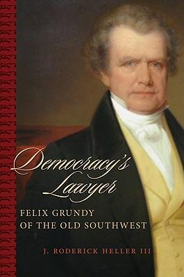 Democracy's Lawyer: Felix Grundy of the Old Southwest Cover Image