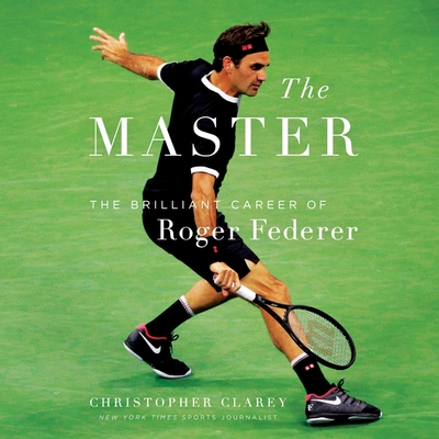 The Master Lib/E: The Long Run and Beautiful Game of Roger Federer Cover Image
