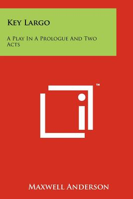 Key Largo: A Play in a Prologue and Two Acts Cover Image