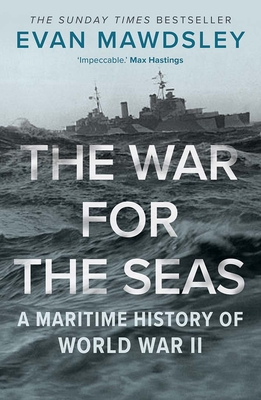 The War for the Seas: A Maritime History of World War II cover