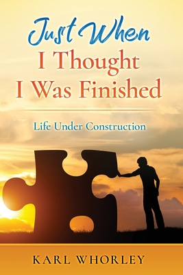 Just When I Thought I Was Finished: Life Under Construction Cover Image