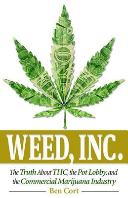 Weed, Inc.: The Truth about the Pot Lobby, Thc, and the Commercial Marijuana Industry Cover Image