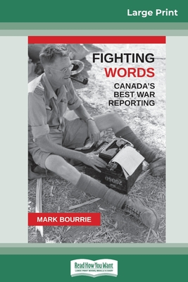 Fighting Words: Canada's Best War Reporting (16pt Large Print Edition) Cover Image