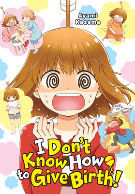 I Don't Know How to Give Birth! Cover Image