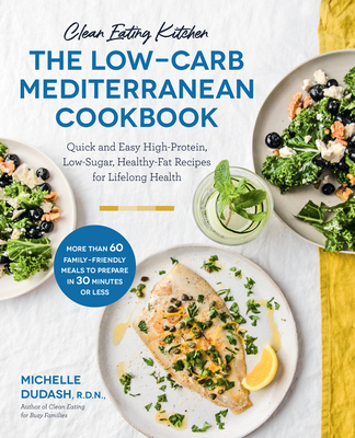 Clean Eating Kitchen: The Low-Carb Mediterranean Cookbook: Quick and Easy High-Protein, Low-Sugar, Healthy-Fat Recipes for Lifelong Health Cover Image
