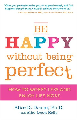 Be Happy Without Being Perfect: How to Worry Less and Enjoy Life More Cover Image