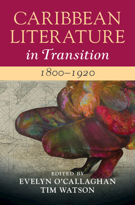 Caribbean Literature in Transition, 1800-1920: Volume 1 Cover Image