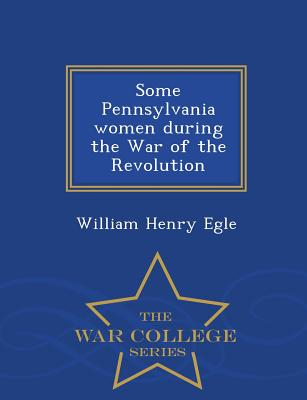 Some Pennsylvania Women During the War of the Revolution - War College Series Cover Image