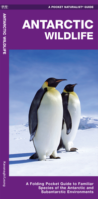 Antarctic Wildlife: A Folding Pocket Guide to Familiar Species of the Antarctic and Subantarctic Environments (Pocket Naturalist Guide) Cover Image