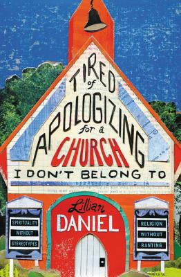 Tired of Apologizing for a Church I Don't Belong To: Spirituality without Stereotypes, Religion without Ranting Cover Image