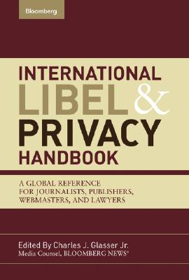 International Libel and Privacy Handbook: A Global Reference for Journalists, Publishers, Webmasters, and Lawyers Cover Image