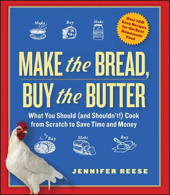 Make the Bread, Buy the Butter: What You Should and Shouldn't Cook from Scratch--Over 120 Recipes for the Best Homemade Foods Cover Image