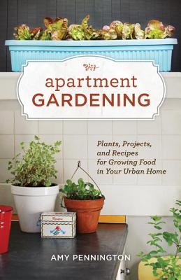 Apartment Gardening: Plants, Projects, and Recipes for Growing Food in Your Urban Home Cover Image