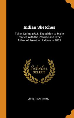 Indian Sketches: Taken During a U.S. Expedition to Make Treaties with the Pawnee and Other Tribes of American Indians in 1833 Cover Image