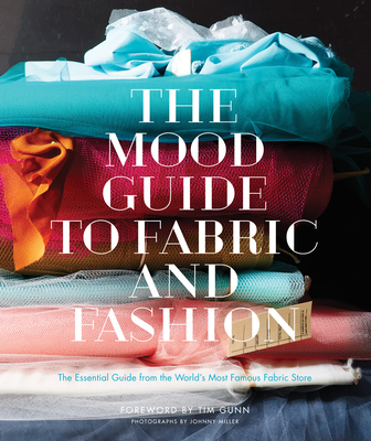 The Mood Guide to Fabric and Fashion: The Essential Guide from the World's Most Famous Fabric Store Cover Image