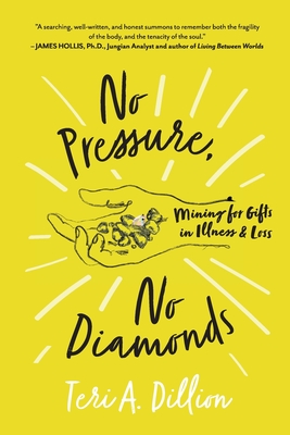 No Pressure, No Diamonds: Mining for Gifts in Illness and Loss Cover Image