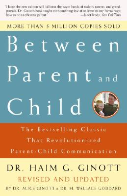 Between Parent and Child: Revised and Updated: The Bestselling Classic That Revolutionized Parent-Child Communication Cover Image