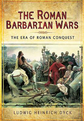 The Roman Barbarian Wars: The Era of Roman Conquest Cover Image