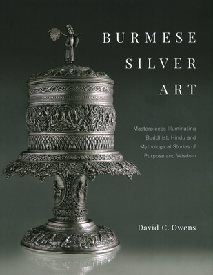 Burmese Silver Art: Masterpieces Illuminating Buddhist, Hindu and Mythological Stories of Purpose and Wisdom Cover Image