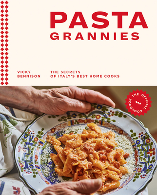 Pasta Grannies: The Official Cookbook: The Secrets of Italy's Best Home Cooks Cover Image