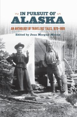 In Pursuit of Alaska: An Anthology of Travelers' Tales, 1879-1909 Cover Image