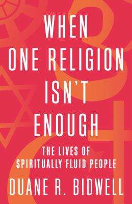 When One Religion Isn't Enough: The Lives of Spiritually Fluid People Cover Image