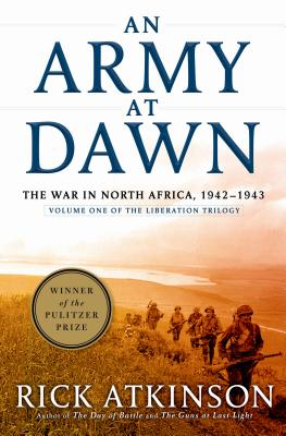 An Army at Dawn: The War in North Africa, 1942-1943, Volume One of the Liberation Trilogy Cover Image