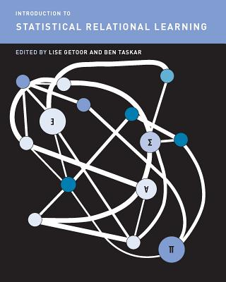Introduction to Statistical Relational Learning (Adaptive Computation and Machine Learning) Cover Image