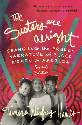 The Sisters Are Alright, Second Edition: Changing the Broken Narrative of Black Women in America Cover Image