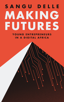 Making Futures: Young Entrepreneurs in a Dynamic Africa cover