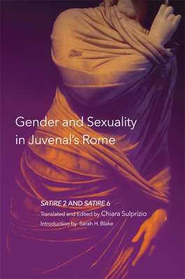 Gender and Sexuality in Juvenal's Rome, Volume 59: Satire 2 and Satire 6 cover