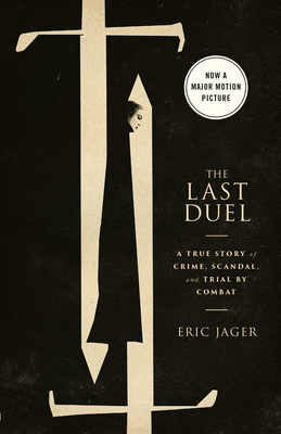 The Last Duel (Movie Tie-In): A True Story of Crime, Scandal, and Trial by Combat Cover Image
