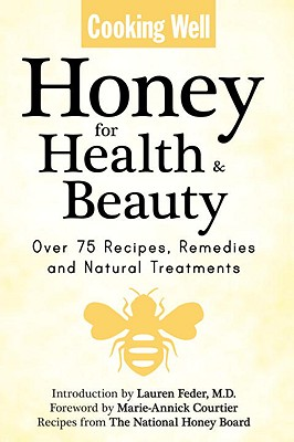 Cooking Well: Honey for Health & Beauty: Over 75 Recipes, Remedies and Natural Treatments Cover Image