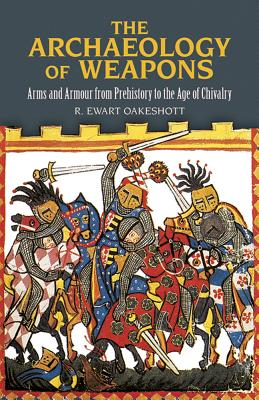 The Archaeology of Weapons: Arms and Armour from Prehistory to the Age of Chivalry (Dover Military History) Cover Image