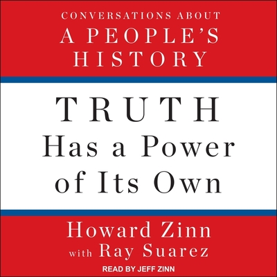 Truth Has a Power of Its Own Lib/E: Conversations about a People's History cover