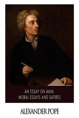 An Essay On Man Moral Essays And Satires Paperback  University  An Essay On Man Moral Essays And Satires Cover Image By Alexander Pope