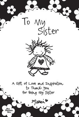 To My Sister: A Gift of Love and Inspiration to Thank You for Being My Sister Cover Image