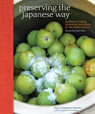 Preserving the Japanese Way: Traditions of Salting, Fermenting, and Pickling for the Modern Kitchen Cover Image