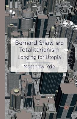 Bernard Shaw and Totalitarianism: Longing for Utopia Cover Image