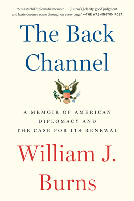 The Back Channel: A Memoir of American Diplomacy and the Case for Its Renewal Cover Image