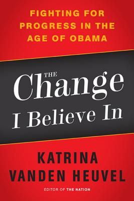 The Change I Believe in: Fighting for Progress in the Age of Obama Cover Image