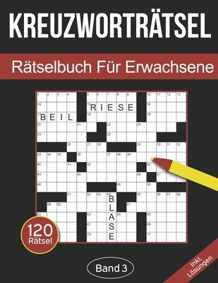 Kreuzworträtsel - Rätselbuch für Erwachsene: Kreuzworträtselbuch für Erwachsene mit 120 Kreuzworträtseln - Band 3 Cover Image