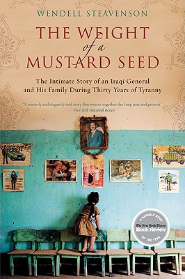 The Weight of a Mustard Seed: The Intimate Story of an Iraqi General and His Family During Thirty Years of Tyranny Cover Image